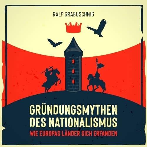 Gründungsmythen des Nationalismus. Wie Europas Länder sich erfanden